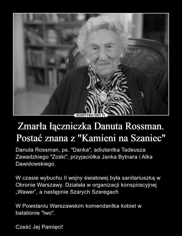 """Zmarła łączniczka Danuta Rossman. Postać znana z """"Kamieni na Szaniec"""" – Danuta Rossman, ps. """"Danka"""", adiutantka Tadeusza Zawadzkiego """"Zośki"""", przyjaciółka Janka Bytnara i Alka Dawidowskiego.W czasie wybuchu II wojny światowej była sanitariuszką w Obronie Warszawy. Działała w organizacji konspiracyjnej """"Wawer"""", a następnie Szarych SzeregachW Powstaniu Warszawskim komendantka kobiet w batalionie """"Iwo"""".Cześć Jej Pamięci!"""
