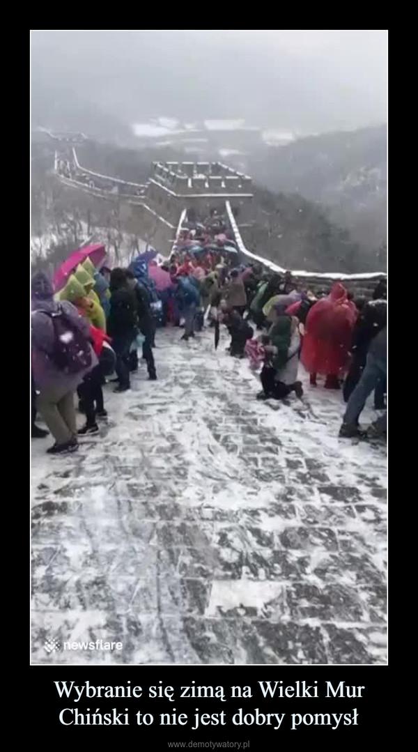 Wybranie się zimą na Wielki Mur Chiński to nie jest dobry pomysł –