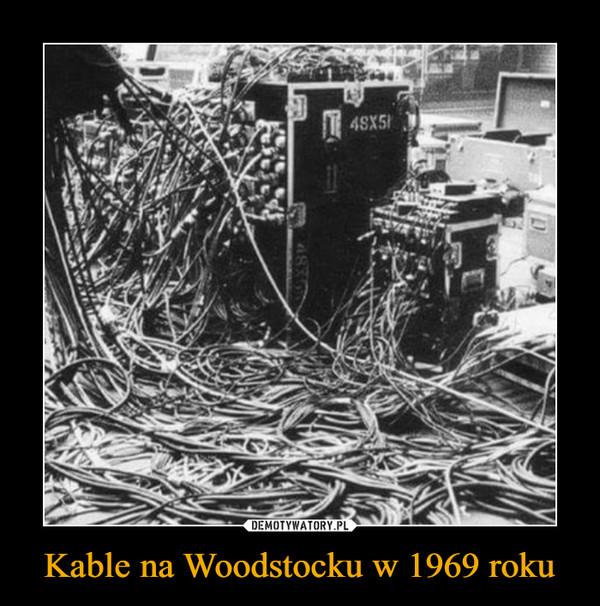 Kable na Woodstocku w 1969 roku –