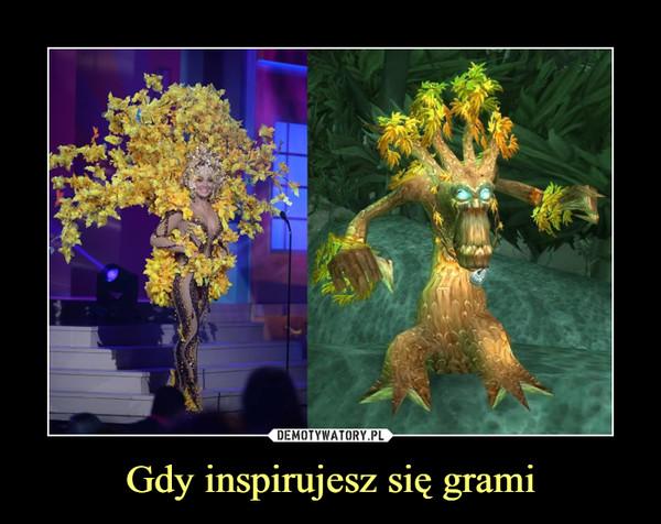 Gdy inspirujesz się grami –