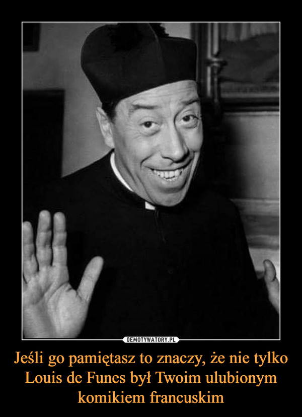 Jeśli go pamiętasz to znaczy, że nie tylko Louis de Funes był Twoim ulubionym komikiem francuskim –