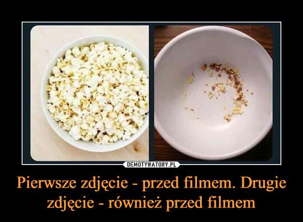 Pierwsze zdjęcie - przed filmem. Drugie zdjęcie - również przed filmem –