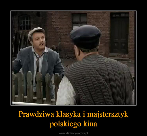 Prawdziwa klasyka i majstersztyk polskiego kina –