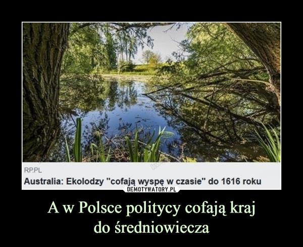 A w Polsce politycy cofają krajdo średniowiecza –