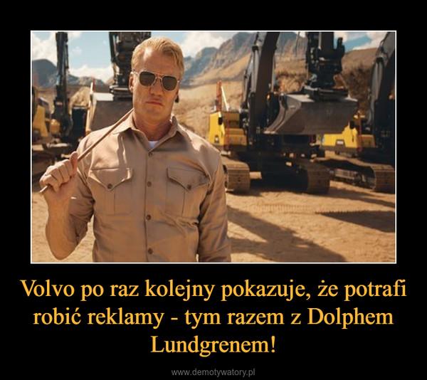 Volvo po raz kolejny pokazuje, że potrafi robić reklamy - tym razem z Dolphem Lundgrenem! –
