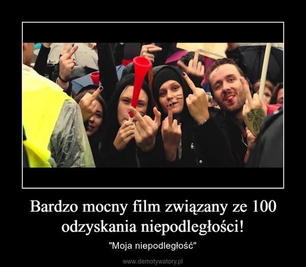 """Bardzo mocny film związany ze 100 odzyskania niepodległości! – """"Moja niepodległość"""""""