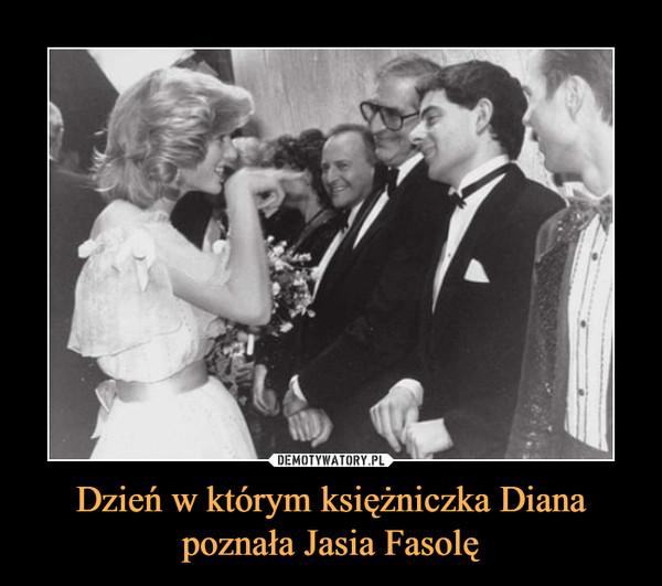 Dzień w którym księżniczka Diana poznała Jasia Fasolę –
