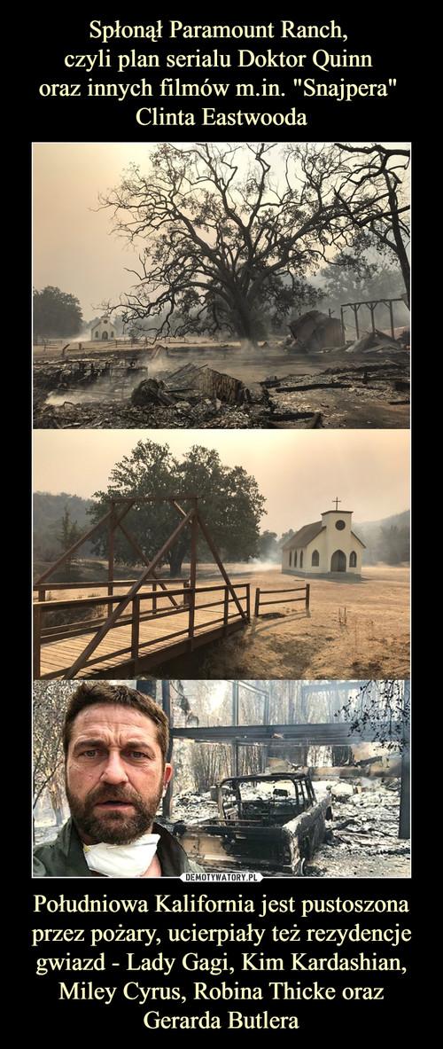 """Spłonął Paramount Ranch,  czyli plan serialu Doktor Quinn  oraz innych filmów m.in. """"Snajpera""""  Clinta Eastwooda Południowa Kalifornia jest pustoszona przez pożary, ucierpiały też rezydencje gwiazd - Lady Gagi, Kim Kardashian, Miley Cyrus, Robina Thicke oraz Gerarda Butlera"""