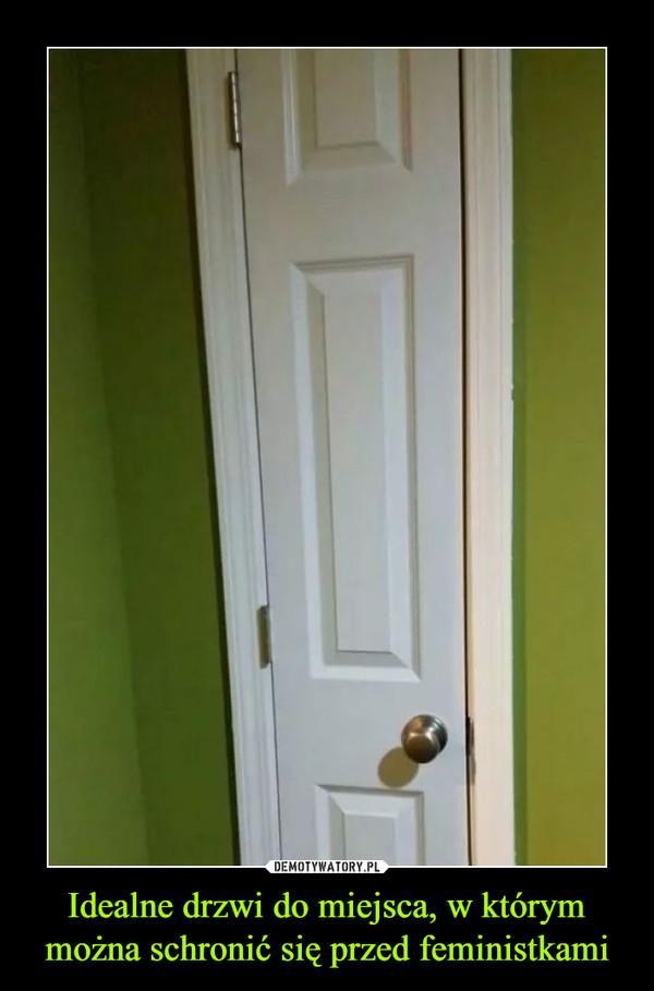 Idealne drzwi do miejsca, w którymmożna schronić się przed feministkami –