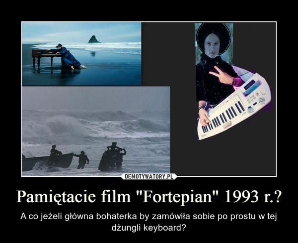 """Pamiętacie film """"Fortepian"""" 1993 r.? – A co jeżeli główna bohaterka by zamówiła sobie po prostu w tej dżungli keyboard?"""
