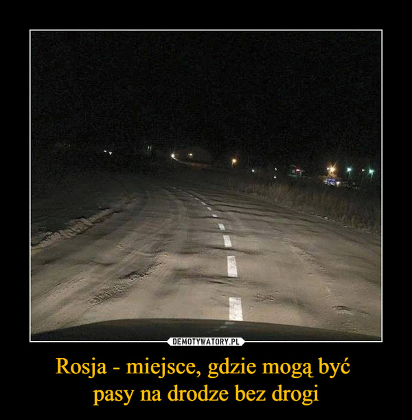Rosja - miejsce, gdzie mogą być pasy na drodze bez drogi –