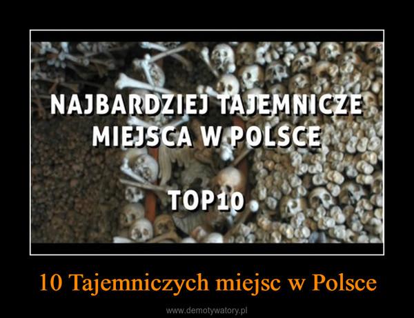 10 Tajemniczych miejsc w Polsce –