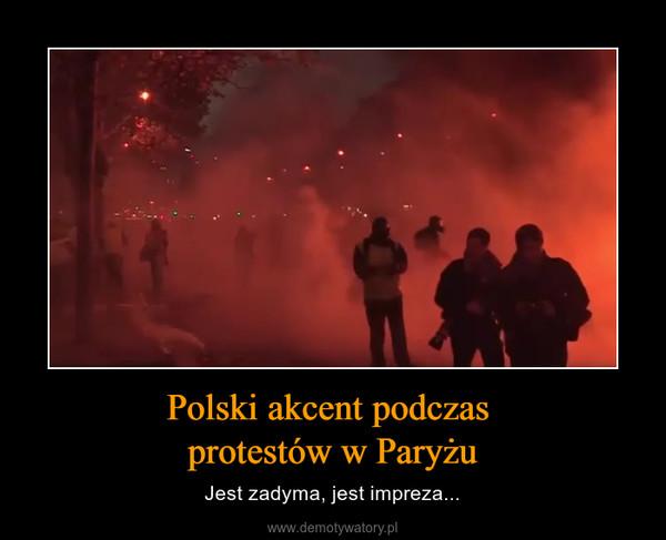 Polski akcent podczas protestów w Paryżu – Jest zadyma, jest impreza...