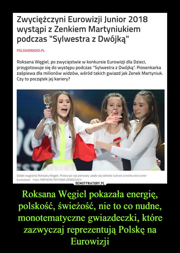 Roksana Węgiel pokazała energię, polskość, świeżość, nie to co nudne, monotematyczne gwiazdeczki, które zazwyczaj reprezentują Polskę na Eurowizji –