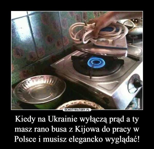 Kiedy na Ukrainie wyłączą prąd a ty masz rano busa z Kijowa do pracy w Polsce i musisz elegancko wyglądać! –