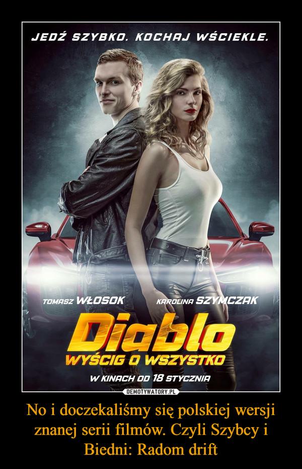 No i doczekaliśmy się polskiej wersji znanej serii filmów. Czyli Szybcy i Biedni: Radom drift –