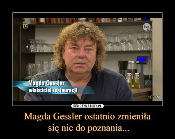 Magda Gessler ostatnio zmieniła się nie do poznania... –