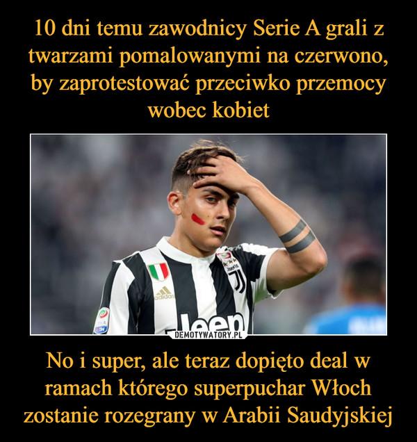 No i super, ale teraz dopięto deal w ramach którego superpuchar Włoch zostanie rozegrany w Arabii Saudyjskiej –
