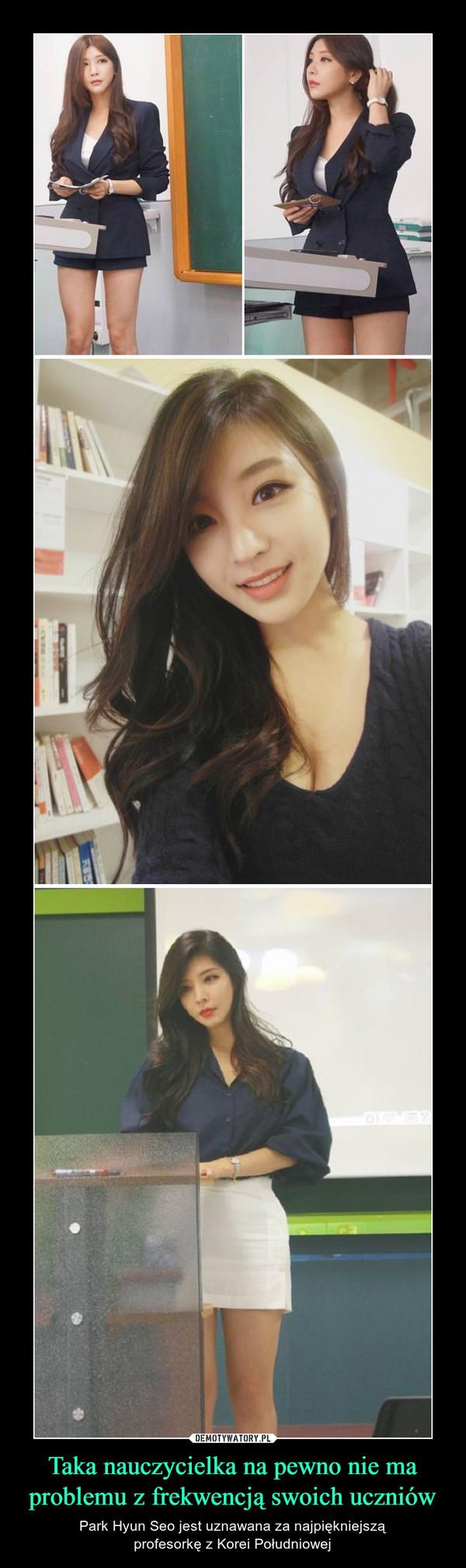Taka nauczycielka na pewno nie ma problemu z frekwencją swoich uczniów – Park Hyun Seo jest uznawana za najpiękniejsząprofesorkę z Korei Południowej