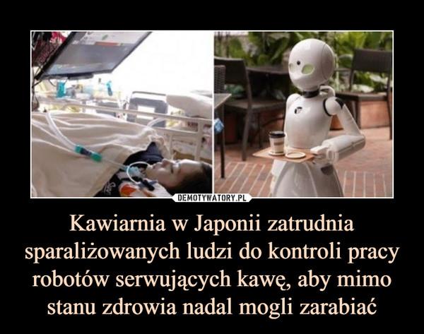 Kawiarnia w Japonii zatrudnia sparaliżowanych ludzi do kontroli pracy robotów serwujących kawę, aby mimo stanu zdrowia nadal mogli zarabiać –