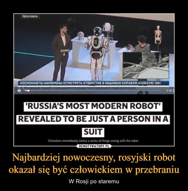 Najbardziej nowoczesny, rosyjski robot okazał się być człowiekiem w przebraniu – W Rosji po staremu