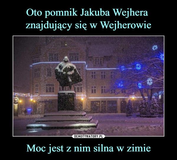 Moc jest z nim silna w zimie –