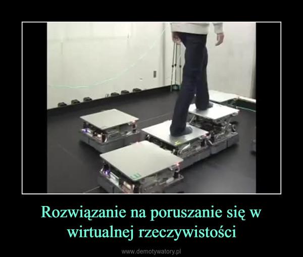 Rozwiązanie na poruszanie się w wirtualnej rzeczywistości –