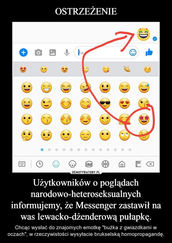 """Użytkowników o poglądach narodowo-heteroseksualnych informujemy, że Messenger zastawił na was lewacko-dżenderową pułapkę. – Chcąc wysłać do znajomych emotkę """"buźka z gwiazdkami w oczach"""", w rzeczywistości wysyłacie brukselską homopropagandę."""