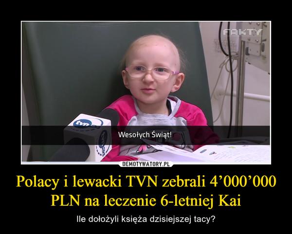 Polacy i lewacki TVN zebrali 4'000'000 PLN na leczenie 6-letniej Kai – Ile dołożyli księża dzisiejszej tacy?