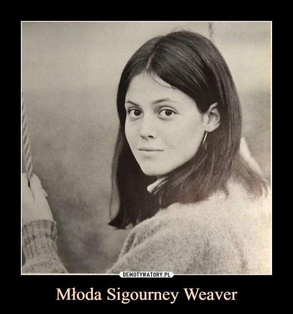 Młoda Sigourney Weaver –