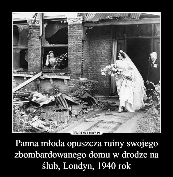 Panna młoda opuszcza ruiny swojego zbombardowanego domu w drodze na ślub, Londyn, 1940 rok –