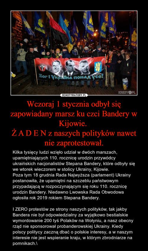 Wczoraj 1 stycznia odbył się zapowiadany marsz ku czci Bandery w Kijowie.  Ż A D E N z naszych polityków nawet nie zaprotestował.