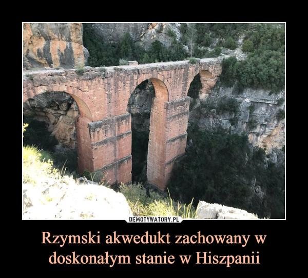 Rzymski akwedukt zachowany w doskonałym stanie w Hiszpanii –