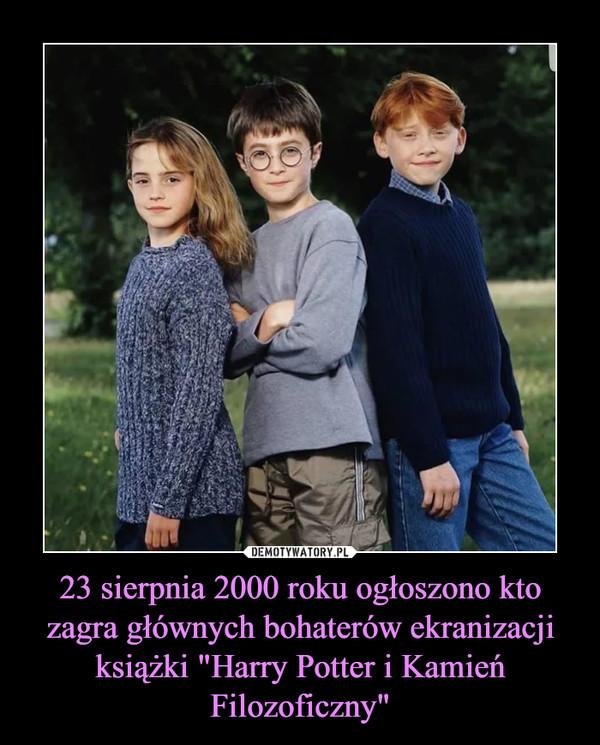 """23 sierpnia 2000 roku ogłoszono kto zagra głównych bohaterów ekranizacji książki """"Harry Potter i Kamień Filozoficzny"""" –"""