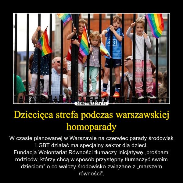 """Dziecięca strefa podczas warszawskiej homoparady – W czasie planowanej w Warszawie na czerwiec parady środowisk LGBT działać ma specjalny sektor dla dzieci.Fundacja Wolontariat Równości tłumaczy inicjatywę """"prośbami rodziców, którzy chcą w sposób przystępny tłumaczyć swoim dzieciom"""" o co walczy środowisko związane z """"marszem równości""""."""