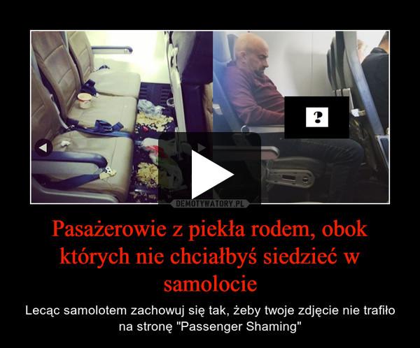 """Pasażerowie z piekła rodem, obok których nie chciałbyś siedzieć w samolocie – Lecąc samolotem zachowuj się tak, żeby twoje zdjęcie nie trafiło na stronę """"Passenger Shaming"""""""