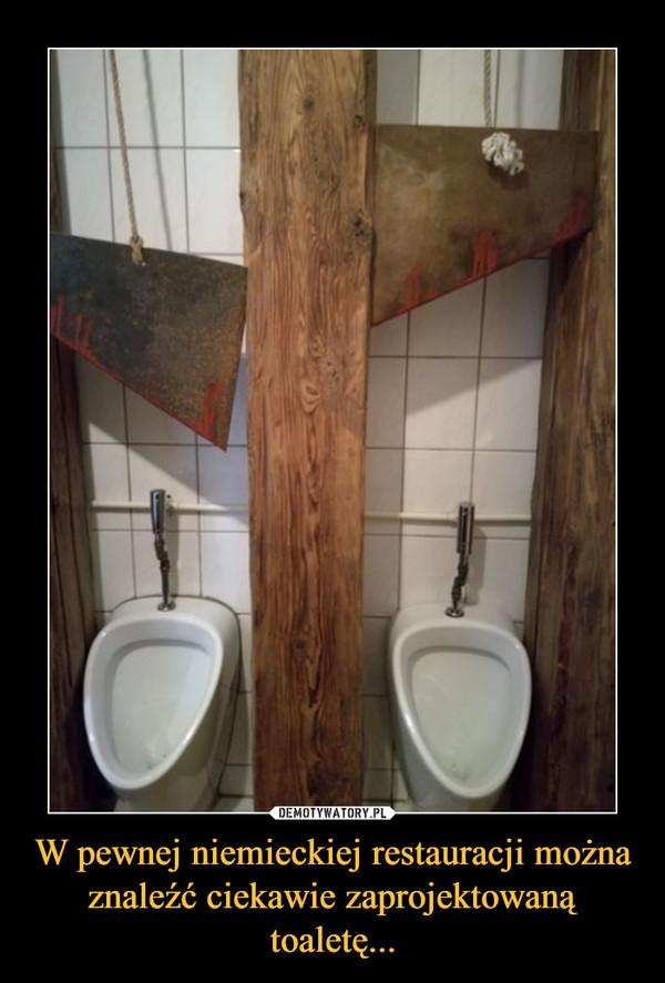 W pewnej niemieckiej restauracji można znaleźć ciekawie zaprojektowaną toaletę... –