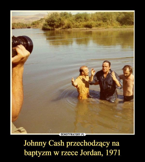 Johnny Cash przechodzący na baptyzm w rzece Jordan, 1971 –