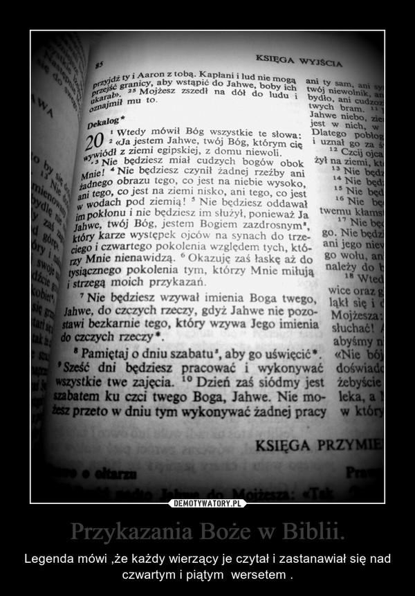 Przykazania Boże w Biblii. – Legenda mówi ,że każdy wierzący je czytał i zastanawiał się nad czwartym i piątym  wersetem .