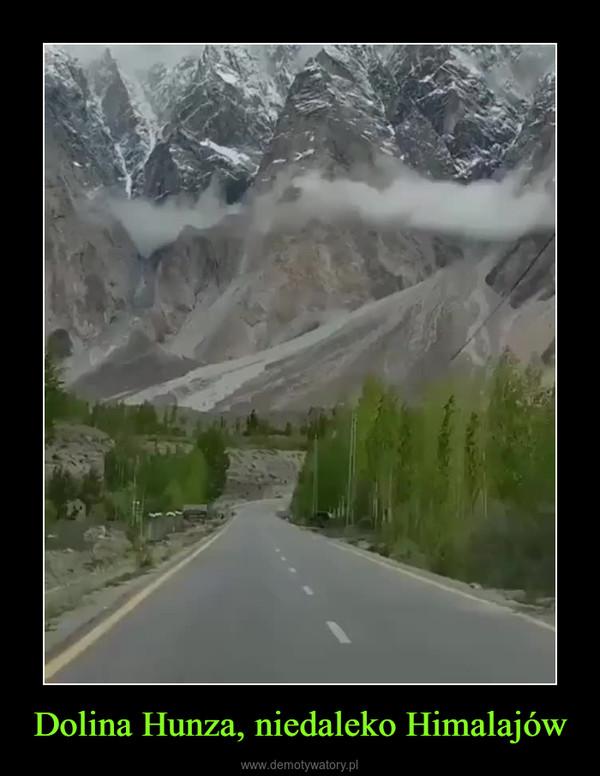 Dolina Hunza, niedaleko Himalajów –