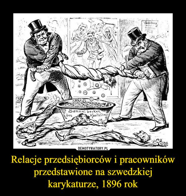 Relacje przedsiębiorców i pracowników przedstawione na szwedzkiej karykaturze, 1896 rok –