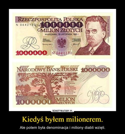 Kiedyś byłem milionerem.