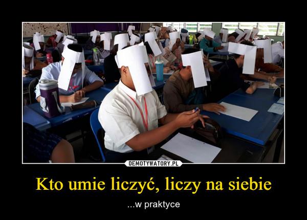 Kto umie liczyć, liczy na siebie – ...w praktyce