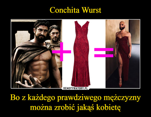 Conchita Wurst Bo z każdego prawdziwego mężczyzny można zrobić jakąś kobietę