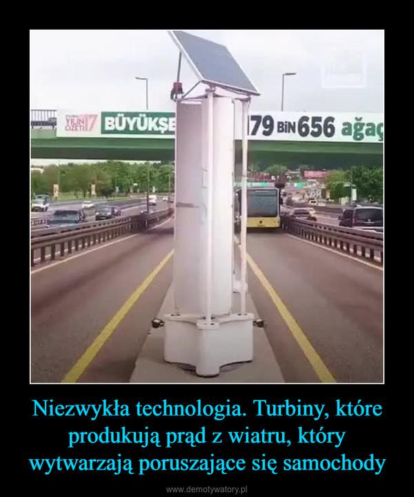 Niezwykła technologia. Turbiny, które produkują prąd z wiatru, który wytwarzają poruszające się samochody –