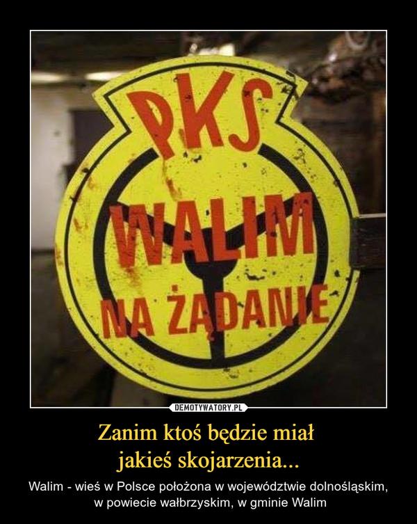 Zanim ktoś będzie miał jakieś skojarzenia... – Walim - wieś w Polsce położona w województwie dolnośląskim, w powiecie wałbrzyskim, w gminie Walim PKPWALIM NA ŻĄDANIE