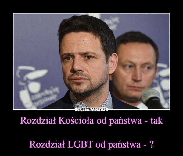 Rozdział Kościoła od państwa - takRozdział LGBT od państwa - ? –