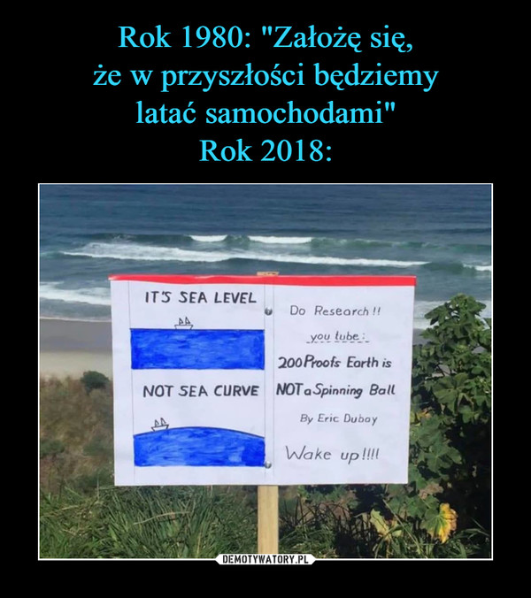 –  ITS SEA LEVELu Do Research !!you tube200 Proofs Eorth isNOT a Spinning BallBy Eric DubayNOT SEA CURVEake U