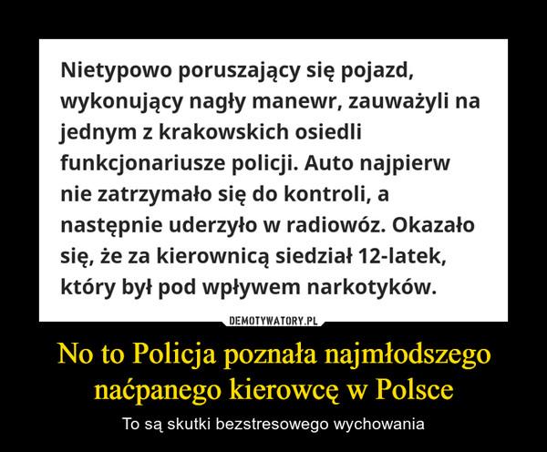 No to Policja poznała najmłodszego naćpanego kierowcę w Polsce – To są skutki bezstresowego wychowania