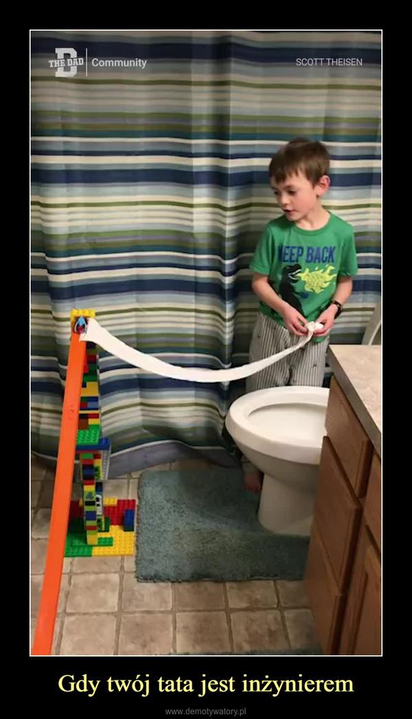 Gdy twój tata jest inżynierem –